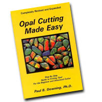 Opal Cutting Made Easy  Book  - Proven step-by-step approach to cutting opal.  Takes the beginner through the first stone to advanced cutting techniques, including doublet and triplet making. In Stock and Ships Immediately - Buy it NOW!